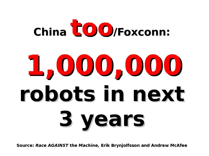 China tootoo /Foxconn: 1, 000, 000 robots in next 3 years Source:  Race AGAINST the