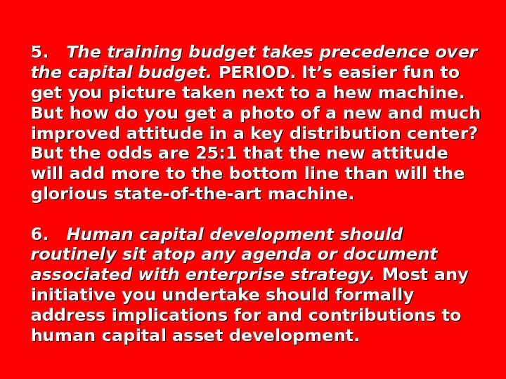5.  5. The training budget takes precedence over the capital budget.  PERIOD. It's easier
