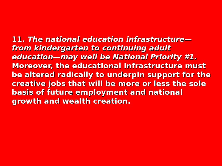 11.  The national education infrastructure— from kindergarten to continuing adult education—may well be National Priority