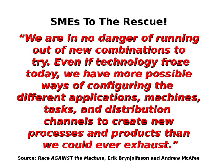 "SMEs To The Rescue! """" We are in no danger of running out of new combinations"