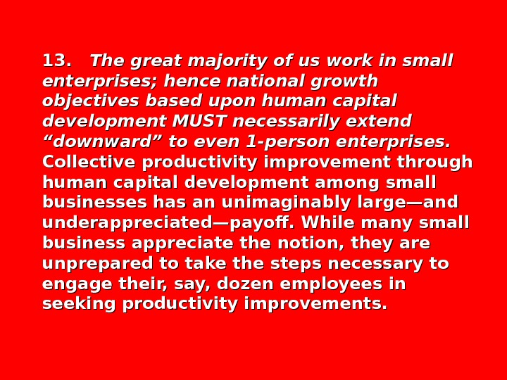 13. The great majority of us work in small enterprises; hence national growth objectives based upon