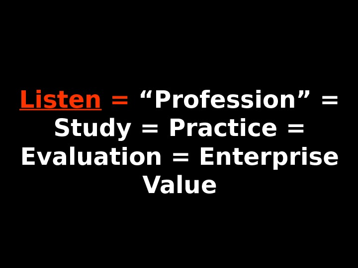 "Listen = ""Profession"" = Study = Practice = Evaluation = Enterprise Value"