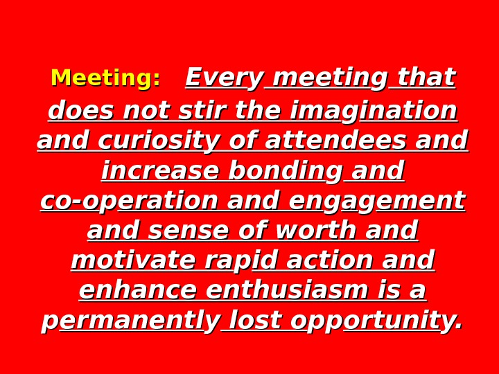 Meeting:  Ever yy meetin gg that does not stir the ima gg ination and curiosity