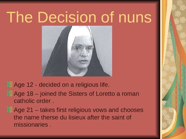 The Decision of nuns  Age 12 - decided on a religious life. Age 18 –