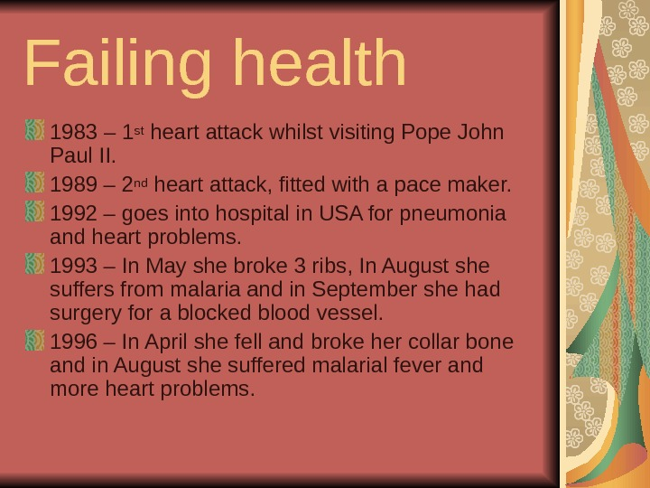 Failing health 1983 – 1 st heart attack whilst visiting Pope John Paul II. 1989 –