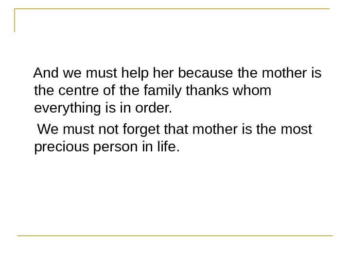 And we must help her because the mother is the centre of the family