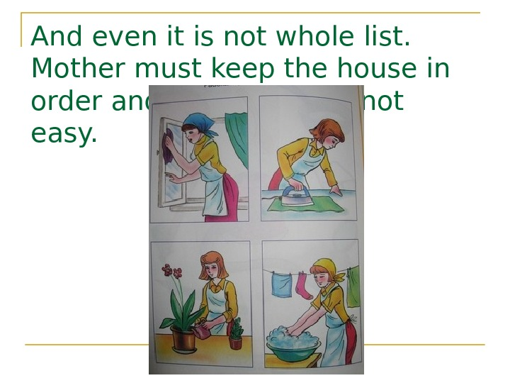 And even it is not whole list.  Mother must keep the house in