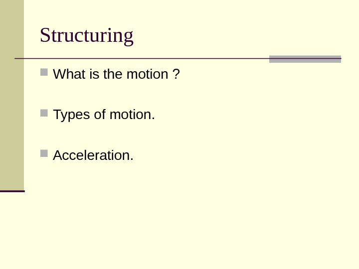 Structuring What is the motion ?  Types of motion.  Acceleration.