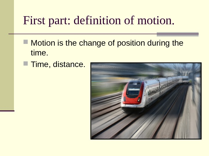 First part: definition of motion.  Motion is the change of position during the time.