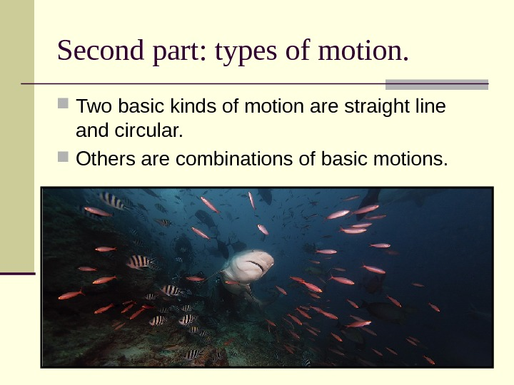 Second part: types of motion.  Two basic kinds of motion are straight line and circular.