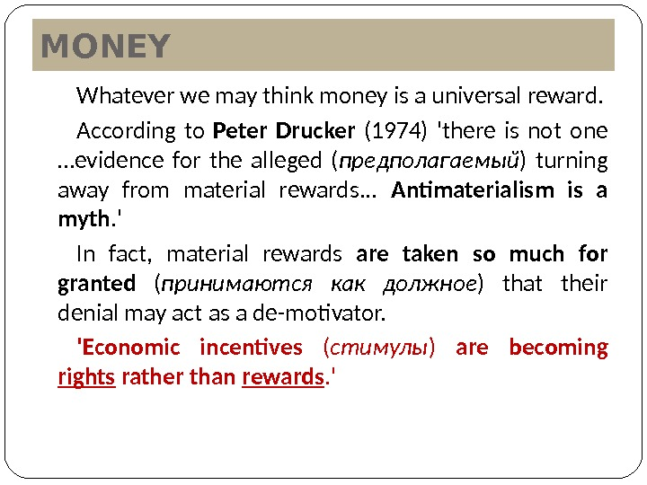 MONEY Whatever we may think money is a universal reward. According to Peter Drucker (1974) 'there