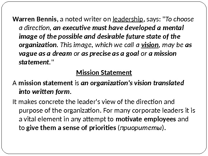 Warren Bennis , a noted writer on leadership , says:  To choose a direction,