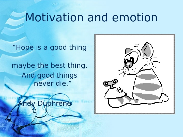 "Motivation and emotion "" Hope is a good thing - maybe the best thing. And good"
