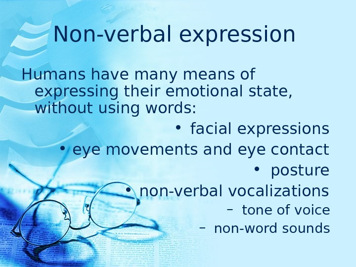 Non-verbal expression  Humans have many means of expressing their emotional state,  without using words: