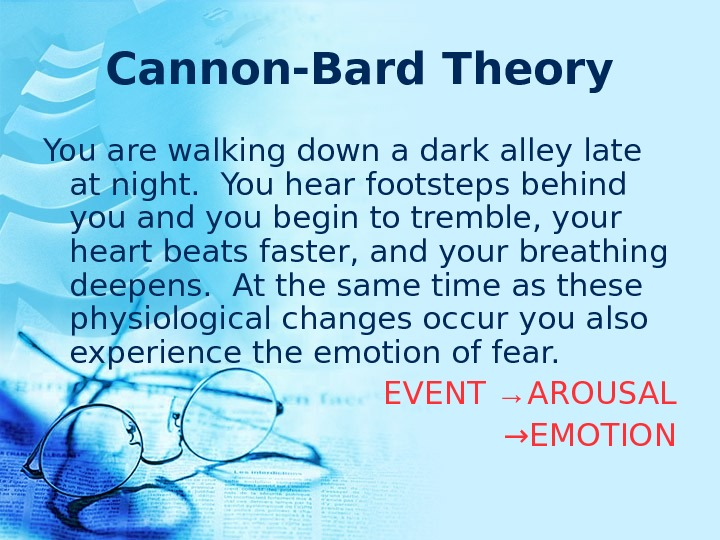 Cannon-Bard Theory You are walking down a dark alley late at  night. You hear footsteps
