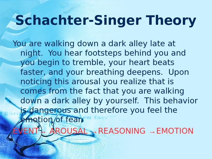 Schachter-Singer Theory You are walking down a dark alley late at night. You hear footsteps behind
