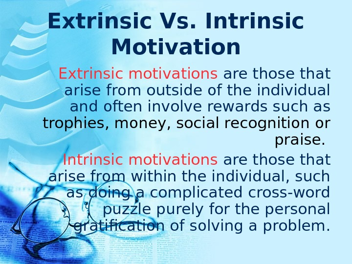 Extrinsic Vs. Intrinsic Motivation Extrinsic motivations are those that arise from outside of the individual and
