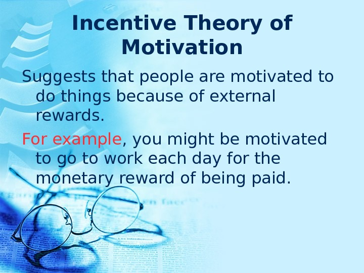 Incentive Theory of Motivation Suggests that people are motivated to do things because of external rewards.