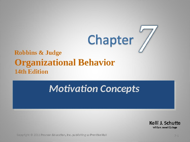 Kelli J. Schutte William Jewell College. Robbins & Judge Organizational Behavior 14 th Edition Motivation Concepts