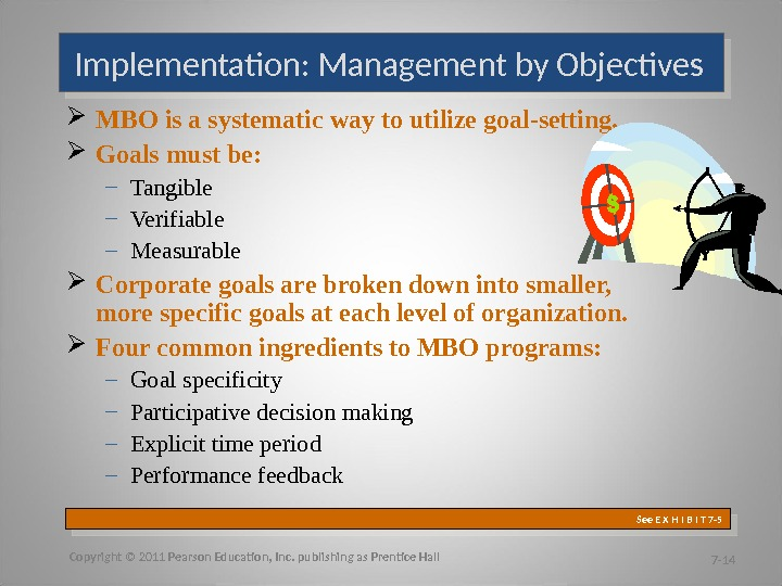MBO is a systematic way to utilize goal-setting.  Goals must be: – Tangible –