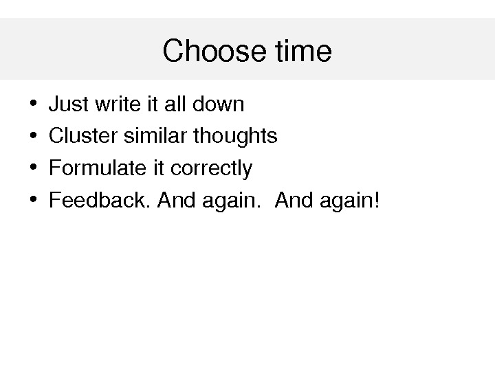 Процесс • Justwriteitalldown • Clustersimilarthoughts • Formulateitcorrectly • Feedback. Andagain! Choosetime