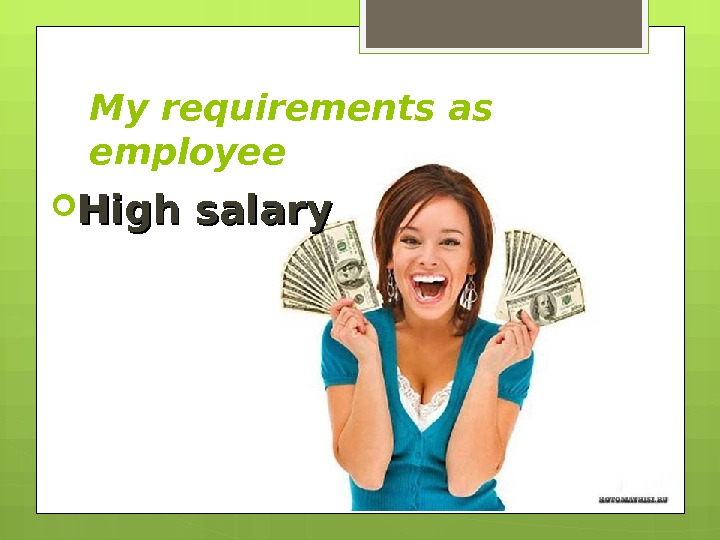My requirements as employee High salary