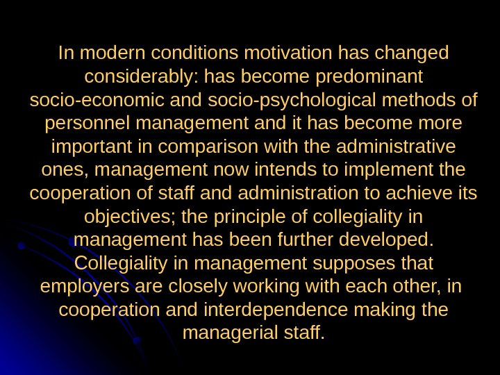 In modern conditions motivation has changed considerably: has become predominant socio-economic and socio-psychological methods of personnel