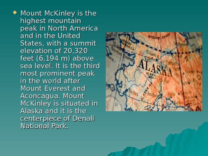 Mount Mc. Kinley is the highest mountain peak in North America and in the United