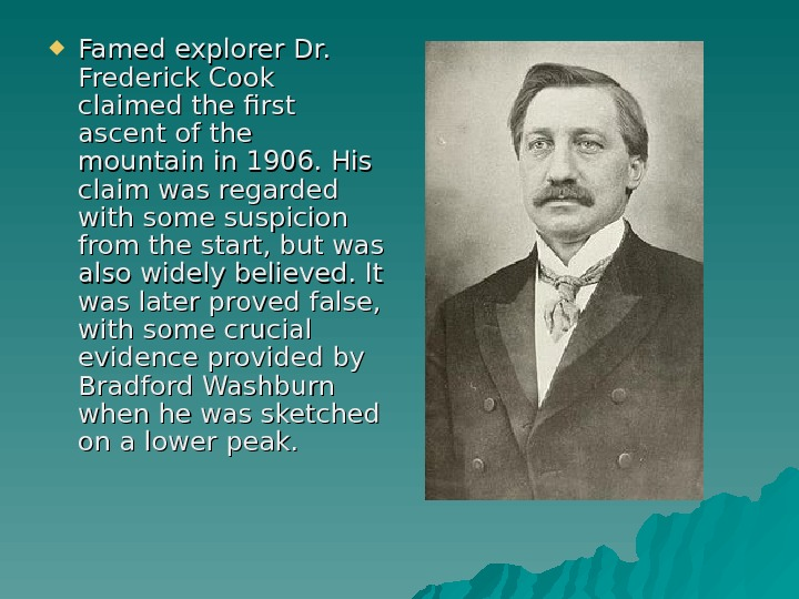 Famed explorer Dr.  Frederick Cook claimed the first ascent of the mountain in 1906.