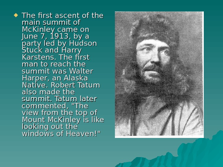 The first ascent of the main summit of Mc. Kinley came on June 7, 1913,