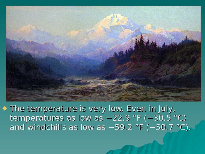 The temperature is very low. Even in July,  temperatures as low as − 22.
