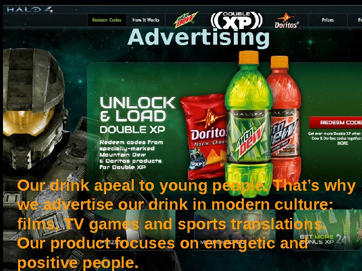 Advertising Our drink apeal to young people. That's why we advertise our drink in