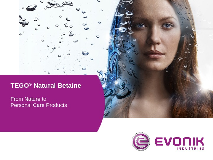 TEGO ® Natural Betaine From Nature to Personal Care Products