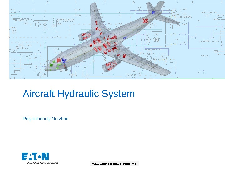 ©  2008 Eaton Corporation. All rights reserved. Aircraft Hydraulic System Raiymkhanuly Nurzhan