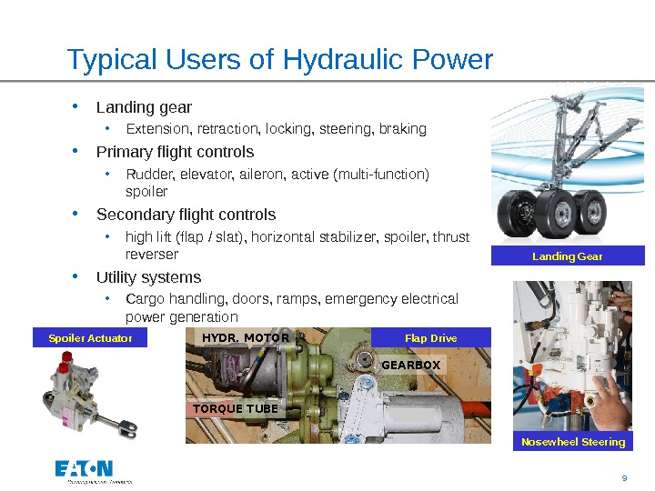 9 HYDR. MOTOR TORQUE TUBE GEARBOXTypical Users of Hydraulic Power • Landing gear  • Extension,