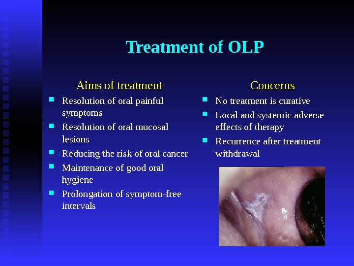 Treatment of OLP Aims of treatment Resolution of oral painful symptoms Resolution of oral mucosal lesions