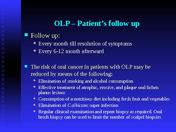 OLP – Patient's follow up Follow up:  Every month till resolution of symptoms Every 6