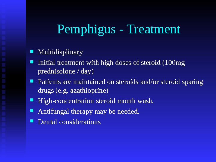 Pemphigus - Treatment Multidisplinary Initial treatment with high doses of steroid (100 mg prednisolone / day)