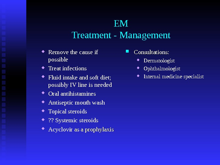 EM Treatment - Management Remove the cause if possible Treat infections Fluid intake and soft diet;