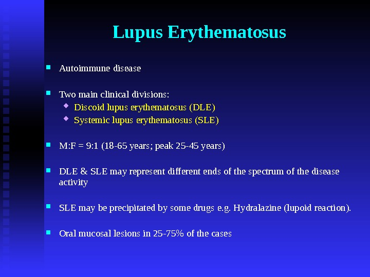 Lupus Erythematosus Autoimmune disease Two main clinical divisions:  Discoid lupus erythematosus (DLE) Systemic lupus erythematosus