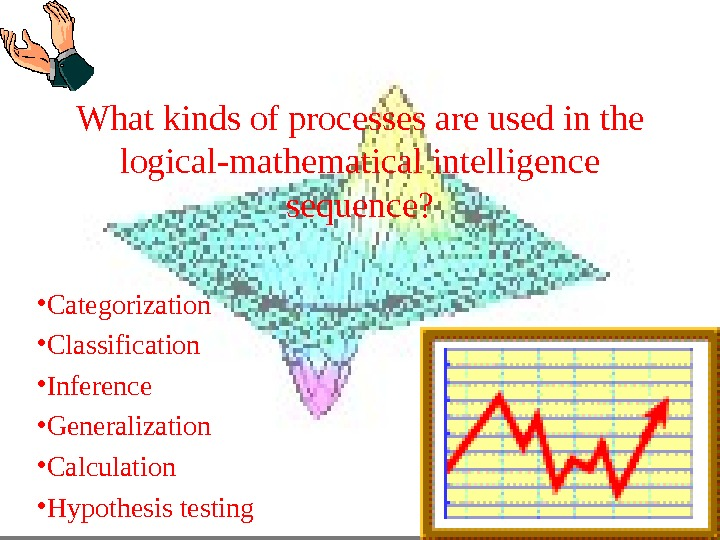 What kinds of processes are used in the logical-mathematical intelligence sequence?  • Categorization