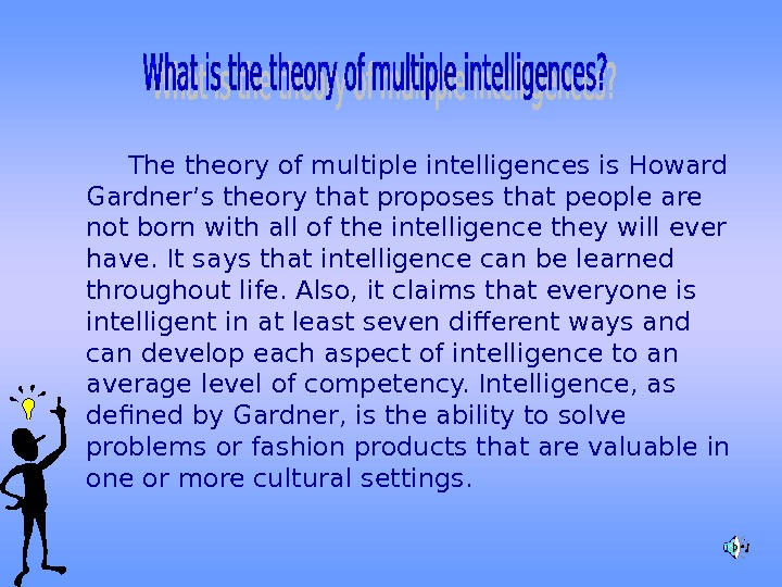 The theory of multiple intelligences is Howard Gardner's theory that proposes that people