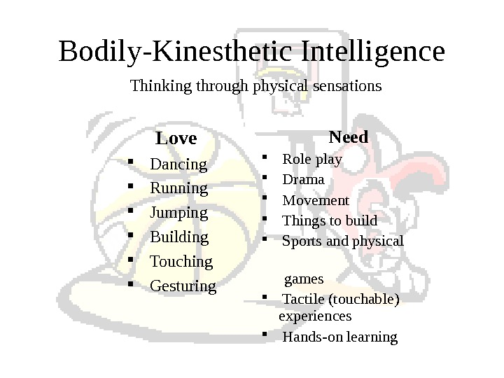 Bodily-Kinesthetic Intelligence Love  Dancing  Running  Jumping  Building  Touching