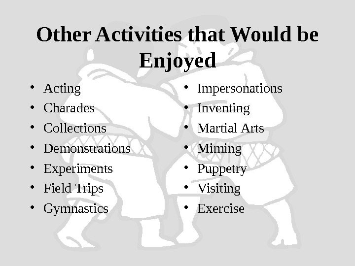 Other Activities that Would be Enjoyed • Acting • Charades • Collections • Demonstrations