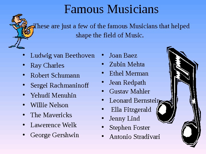 Famous Musicians  These are just a few of the famous Musicians that helped shape