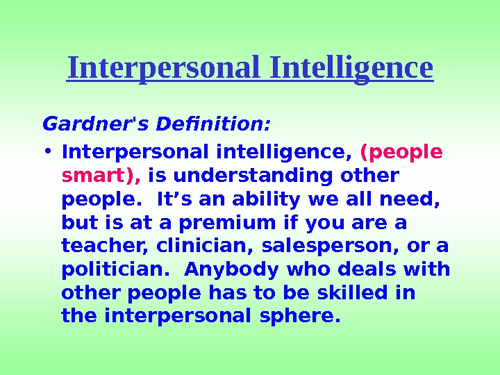 Interpersonal Intelligence Gardner's Definition: • Interpersonal intelligence,  (people smart),  is understanding other