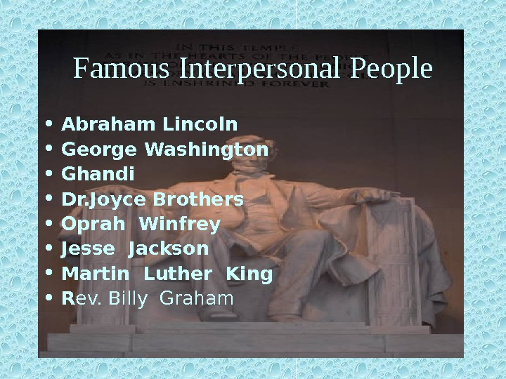 Famous  Interpersonal People • Abraham Lincoln  • George Washington  • Ghandi