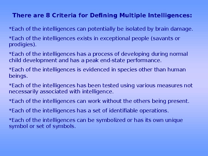There are 8 Criteria for Defining Multiple Intelligences: *Each of the intelligences can potentially