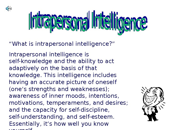 """ What is intrapersonal intelligence? "" Intrapersonal intelligence is self-knowledge and the ability to"