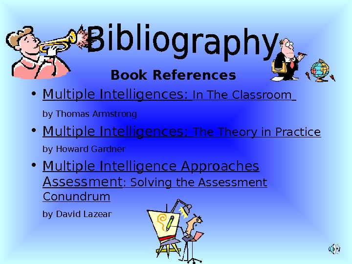 Book References • Multiple Intelligences:  In The Classroom  by Thomas